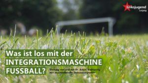 Was ist los mit der Integrationsmaschine Fußball? @ linXXnet